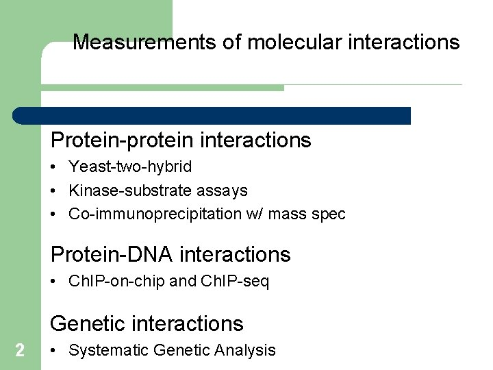 Measurements of molecular interactions Protein-protein interactions • Yeast-two-hybrid • Kinase-substrate assays • Co-immunoprecipitation w/