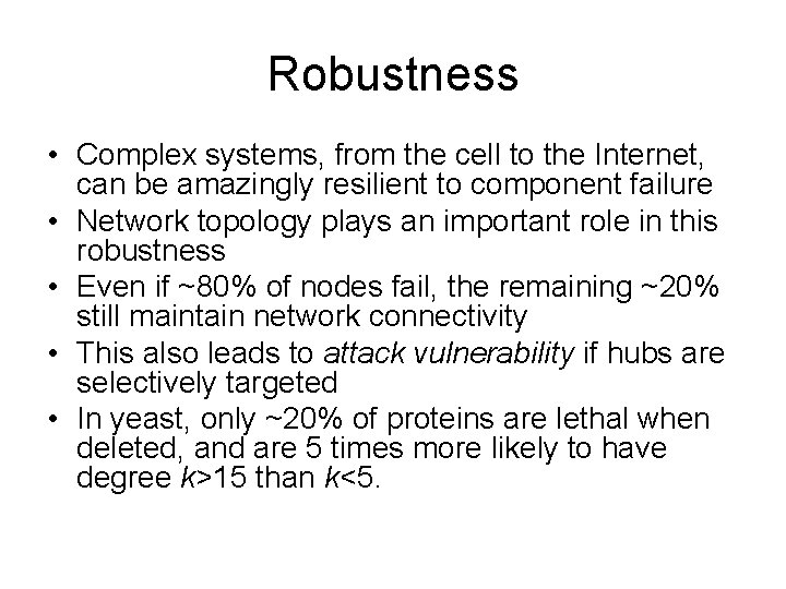 Robustness • Complex systems, from the cell to the Internet, can be amazingly resilient