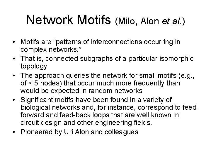 "Network Motifs (Milo, Alon et al. ) • Motifs are ""patterns of interconnections occurring"