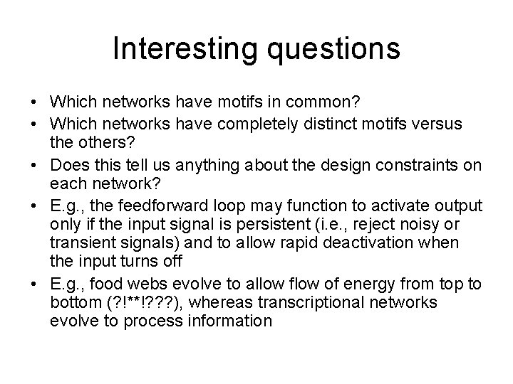 Interesting questions • Which networks have motifs in common? • Which networks have completely