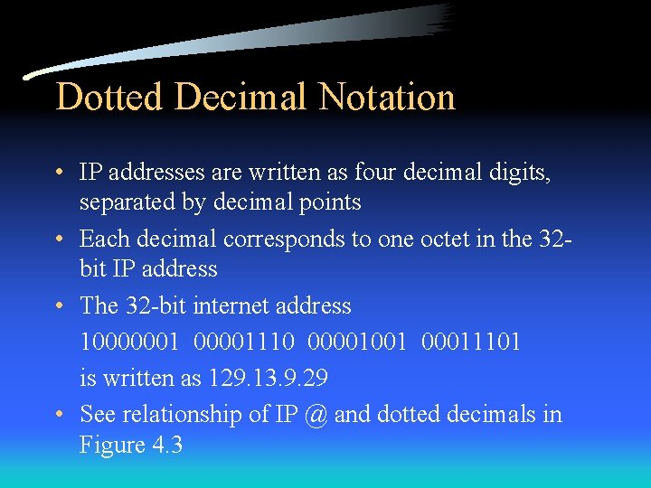 Dotted Decimal Notation • IP addresses are written as four decimal digits, separated by