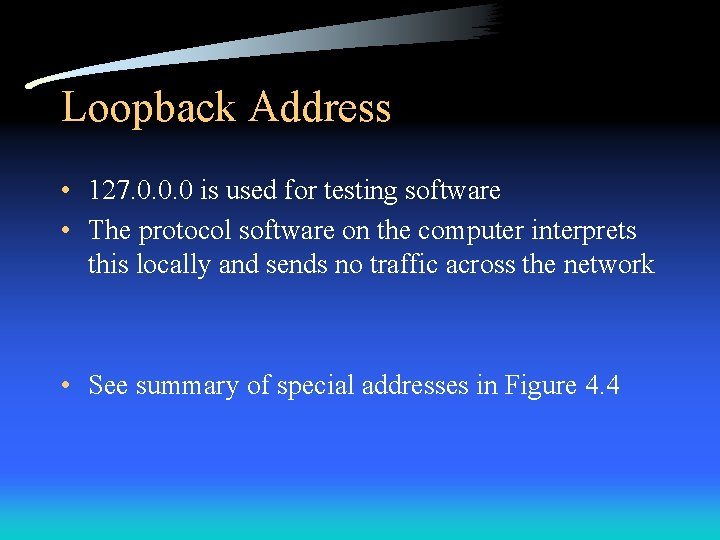 Loopback Address • 127. 0. 0. 0 is used for testing software • The