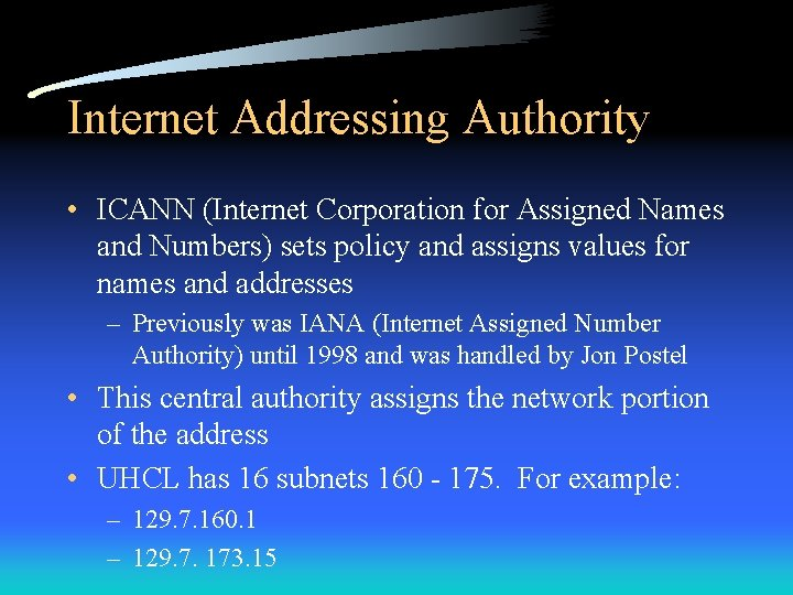 Internet Addressing Authority • ICANN (Internet Corporation for Assigned Names and Numbers) sets policy