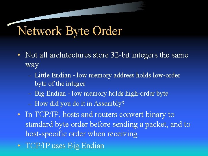 Network Byte Order • Not all architectures store 32 -bit integers the same way