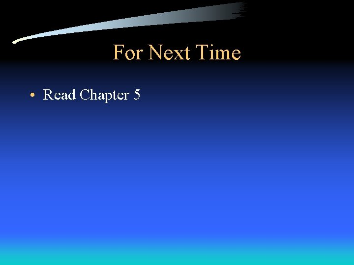 For Next Time • Read Chapter 5