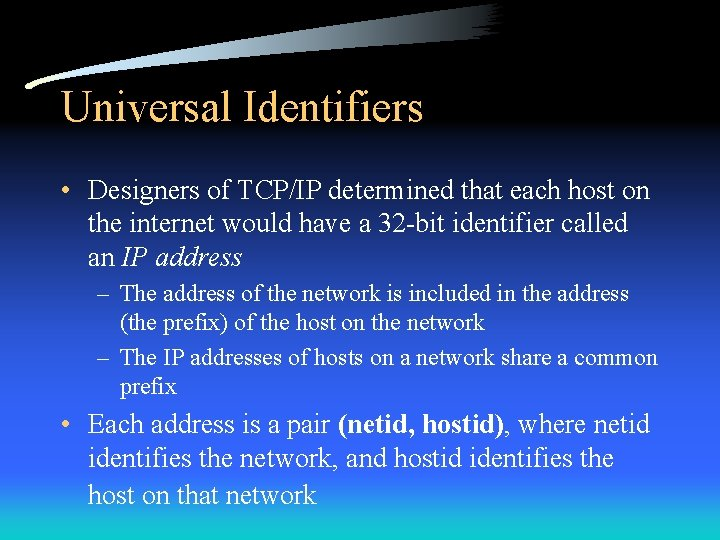Universal Identifiers • Designers of TCP/IP determined that each host on the internet would