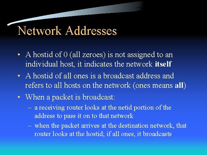 Network Addresses • A hostid of 0 (all zeroes) is not assigned to an