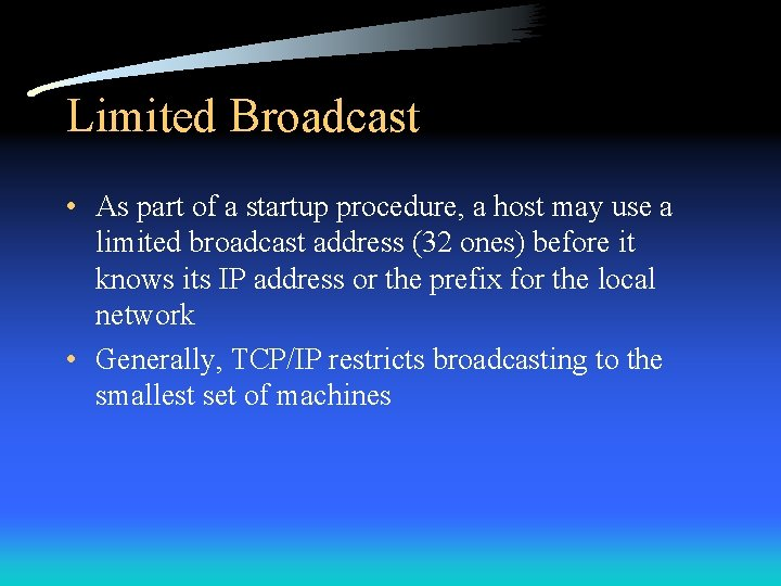 Limited Broadcast • As part of a startup procedure, a host may use a
