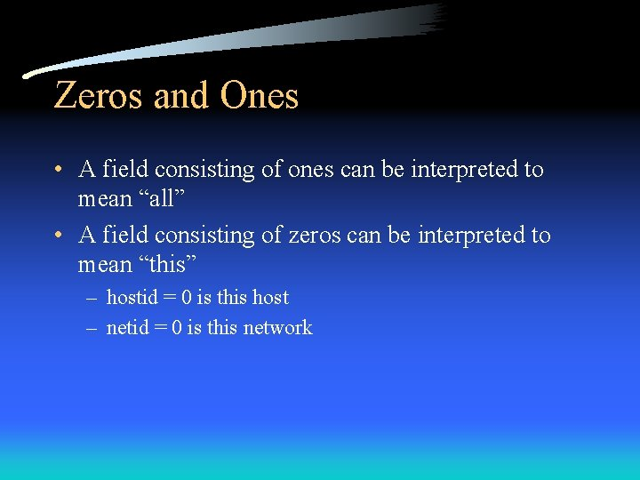 Zeros and Ones • A field consisting of ones can be interpreted to mean