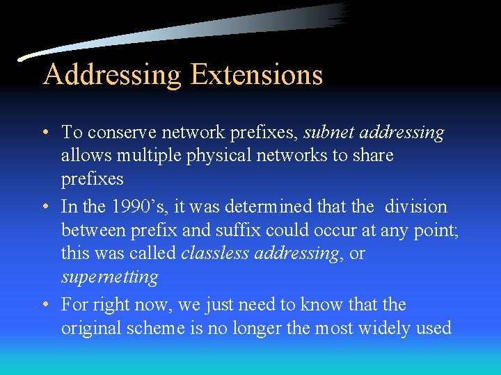 Addressing Extensions • To conserve network prefixes, subnet addressing allows multiple physical networks to