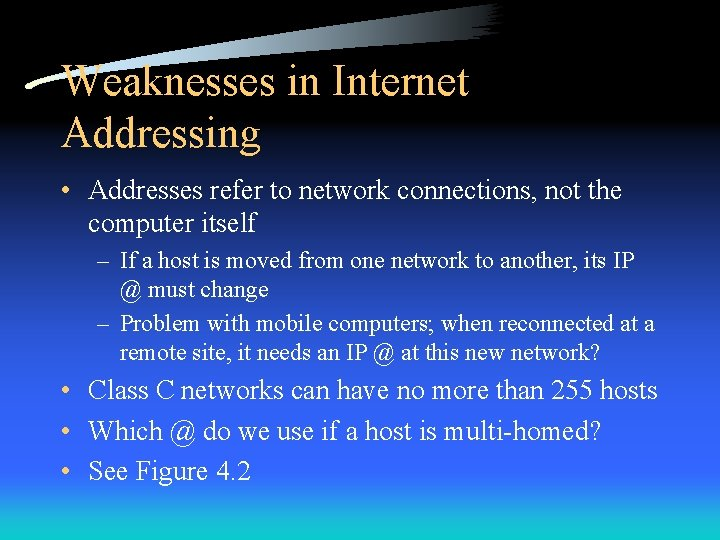 Weaknesses in Internet Addressing • Addresses refer to network connections, not the computer itself