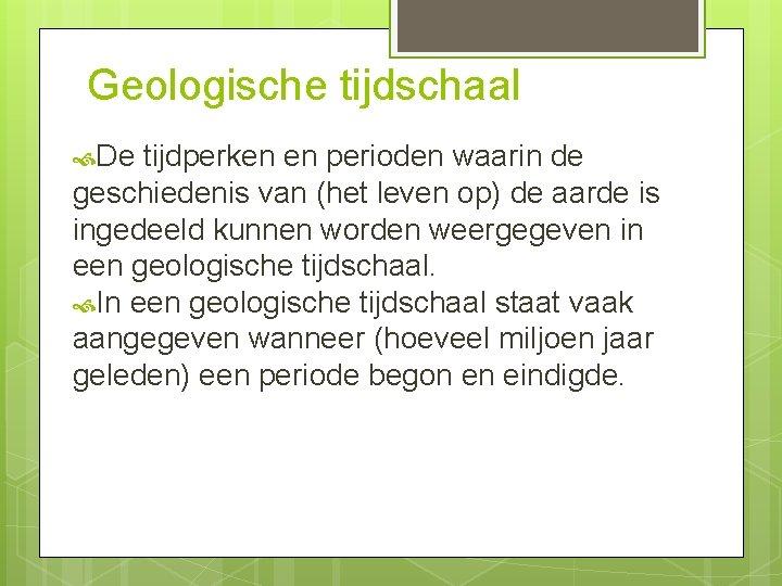Geologische tijdschaal De tijdperken en perioden waarin de geschiedenis van (het leven op) de