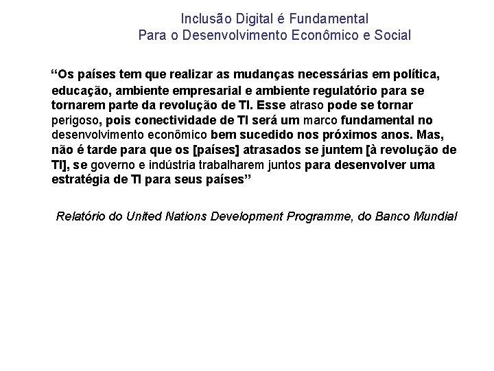 """Inclusão Digital é Fundamental Para o Desenvolvimento Econômico e Social """"Os países tem que"""