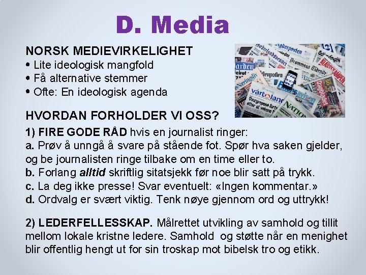 D. Media NORSK MEDIEVIRKELIGHET Lite ideologisk mangfold Få alternative stemmer Ofte: En ideologisk agenda