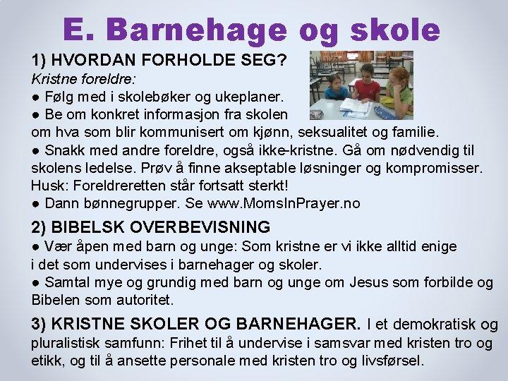 E. Barnehage og skole 1) HVORDAN FORHOLDE SEG? Kristne foreldre: ● Følg med i