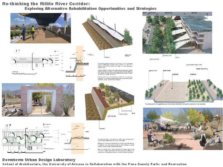 Re-thinking the Rillito River Corridor: Exploring Alternative Rehabilitation Opportunities and Strategies Downtown Urban Design