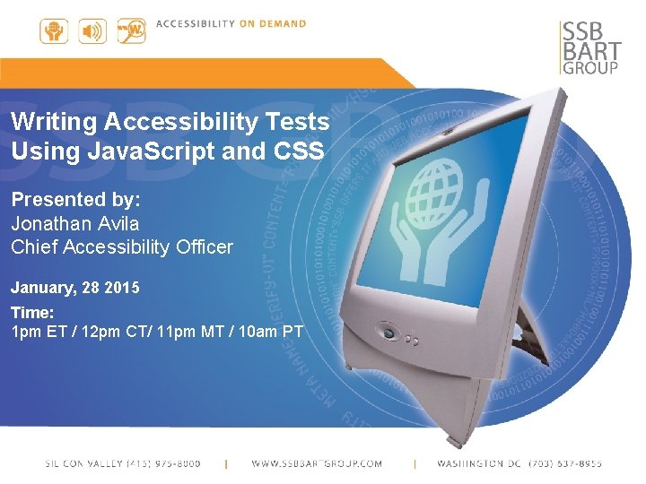 Writing Accessibility Tests Using Java. Script and CSS Presented by: Jonathan Avila Chief Accessibility