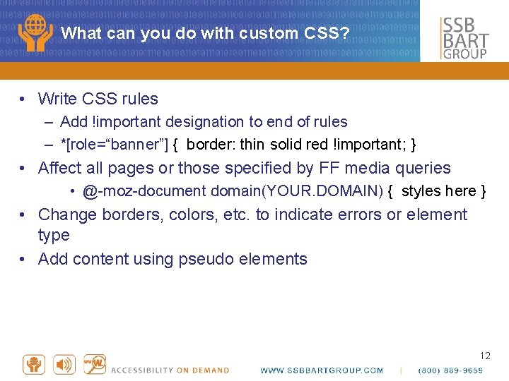 What can you do with custom CSS? • Write CSS rules – Add !important