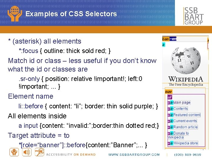 Examples of CSS Selectors * (asterisk) all elements *: focus { outline: thick sold