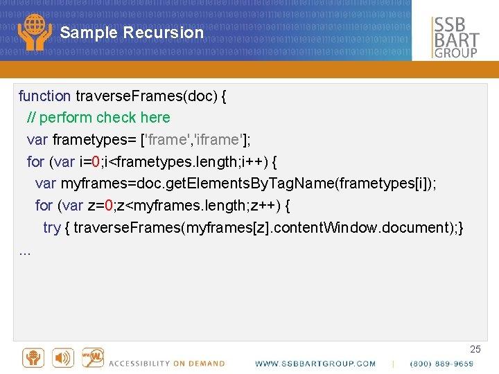 Sample Recursion function traverse. Frames(doc) { // perform check here var frametypes= ['frame', 'iframe'];