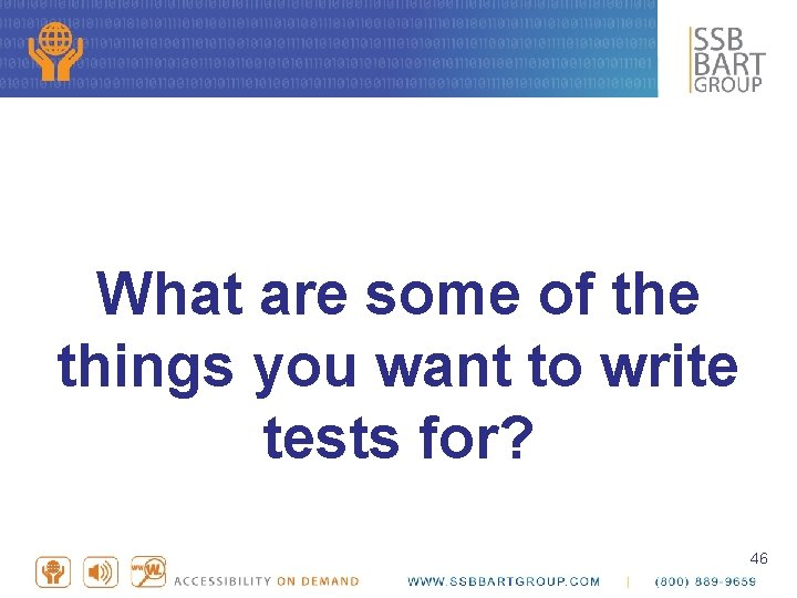 What are some of the things you want to write tests for? 46