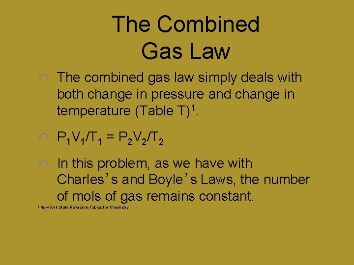 The Combined Gas Law The combined gas law simply deals with both change in