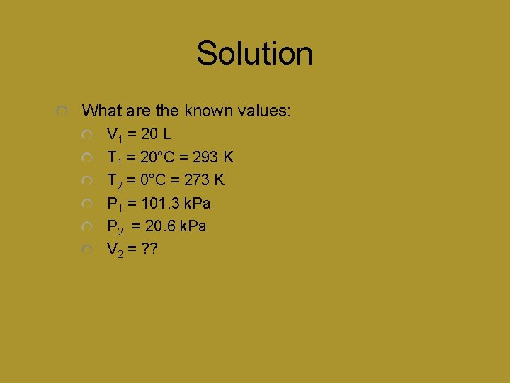 Solution What are the known values: V 1 = 20 L T 1 =
