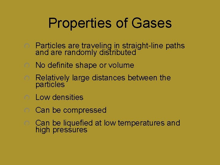 Properties of Gases Particles are traveling in straight-line paths and are randomly distributed No