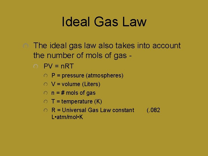 Ideal Gas Law The ideal gas law also takes into account the number of