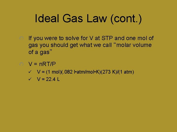 Ideal Gas Law (cont. ) If you were to solve for V at STP