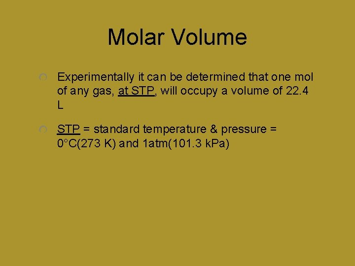 Molar Volume Experimentally it can be determined that one mol of any gas, at