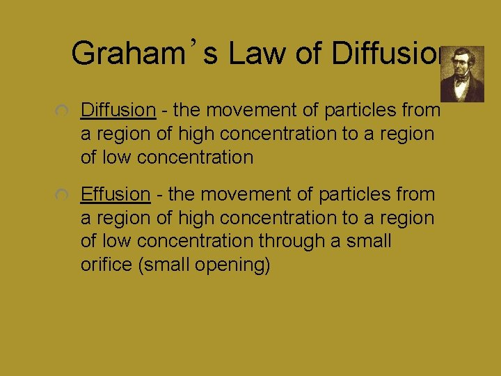 Graham's Law of Diffusion - the movement of particles from a region of high