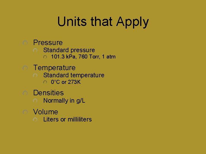 Units that Apply Pressure Standard pressure 101. 3 k. Pa, 760 Torr, 1 atm