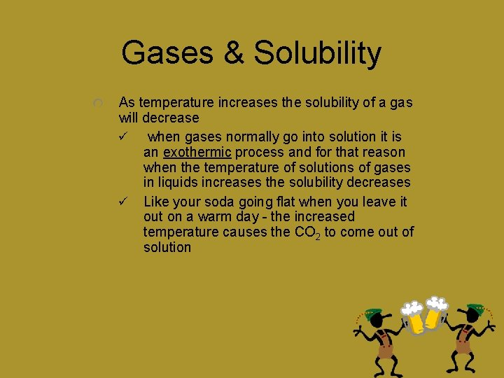 Gases & Solubility As temperature increases the solubility of a gas will decrease ü