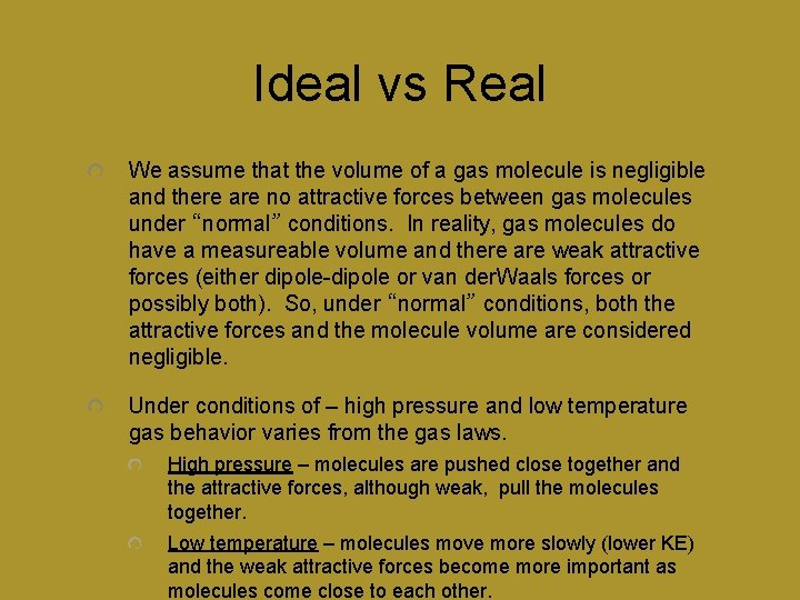 Ideal vs Real We assume that the volume of a gas molecule is negligible