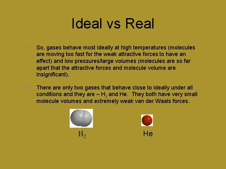 Ideal vs Real So, gases behave most ideally at high temperatures (molecules are moving