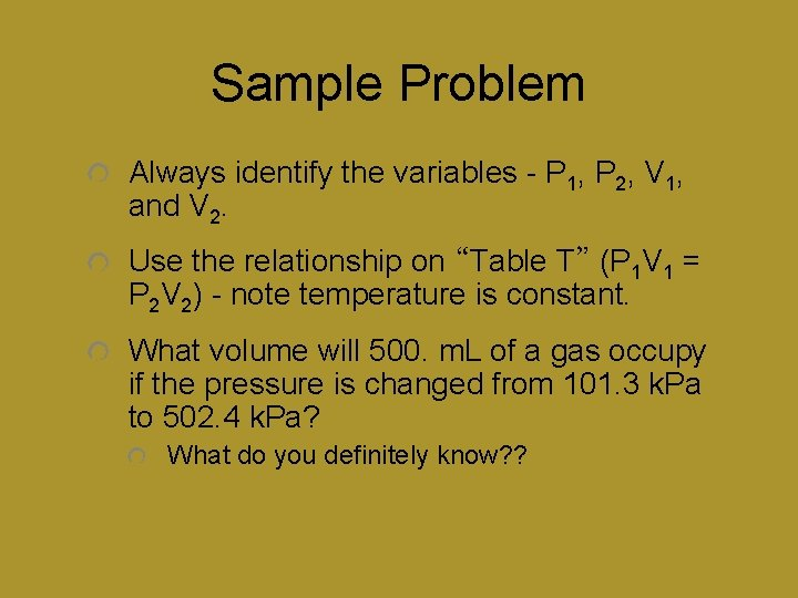 Sample Problem Always identify the variables - P 1, P 2, V 1, and