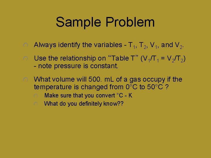 Sample Problem Always identify the variables - T 1, T 2, V 1, and