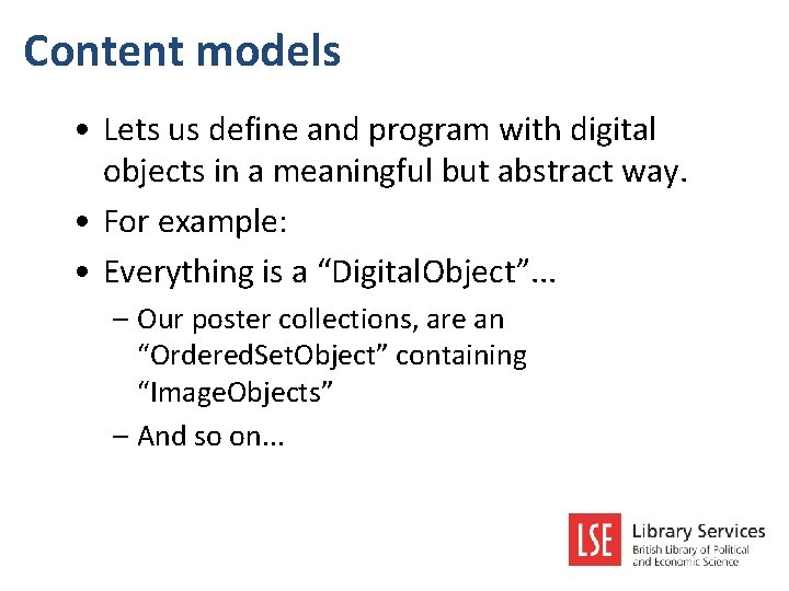 Content models • Lets us define and program with digital objects in a meaningful