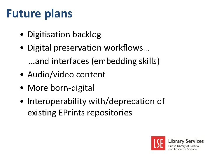 Future plans • Digitisation backlog • Digital preservation workflows… …and interfaces (embedding skills) •