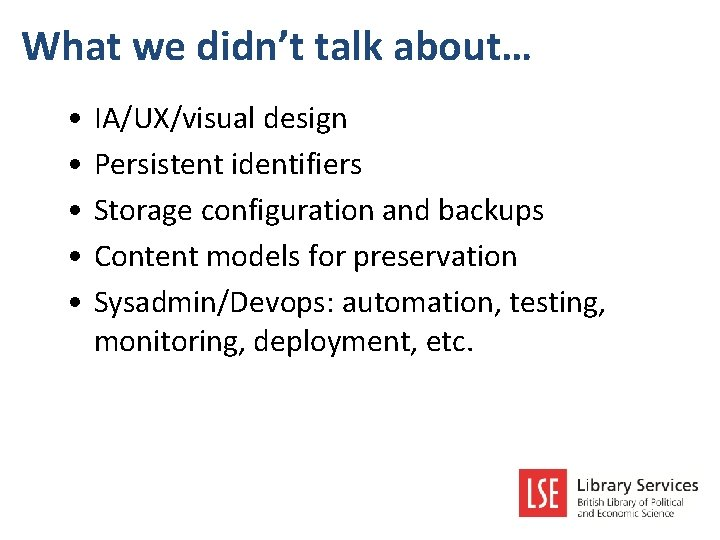 What we didn't talk about… • • • IA/UX/visual design Persistent identifiers Storage configuration