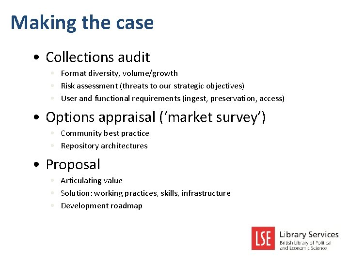 Making the case • Collections audit • Format diversity, volume/growth • Risk assessment (threats