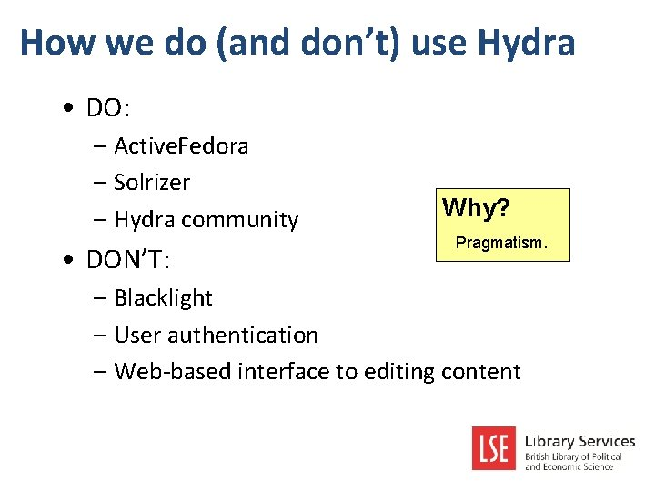 How we do (and don't) use Hydra • DO: – Active. Fedora – Solrizer