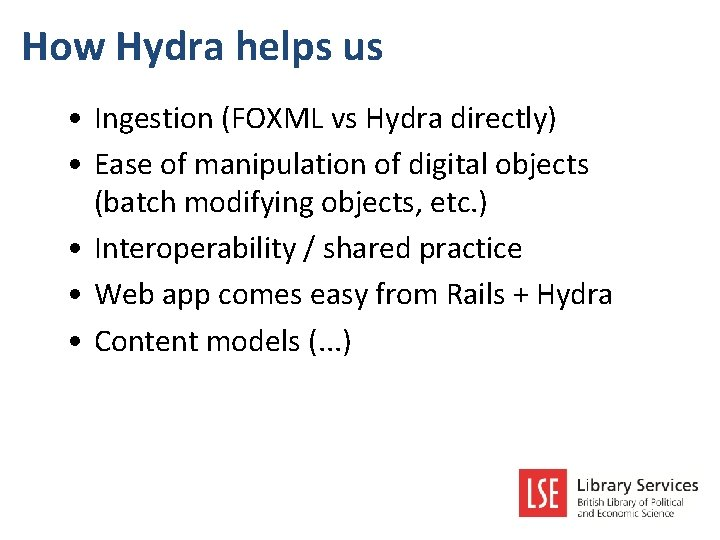 How Hydra helps us • Ingestion (FOXML vs Hydra directly) • Ease of manipulation