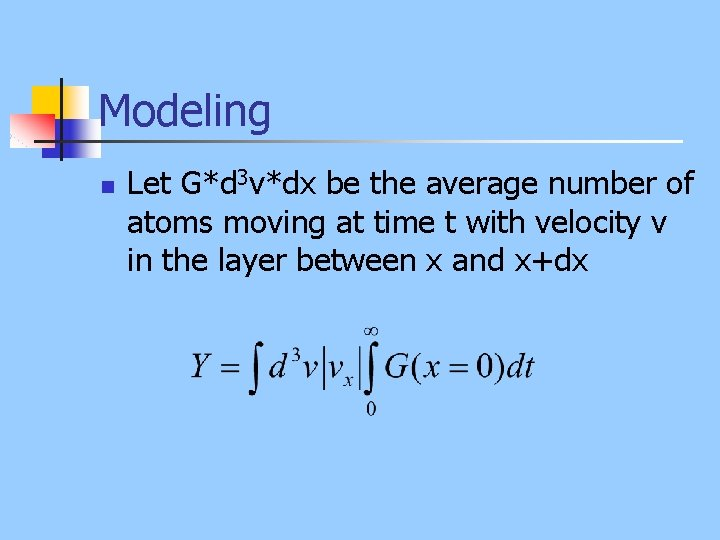 Modeling n Let G*d 3 v*dx be the average number of atoms moving at