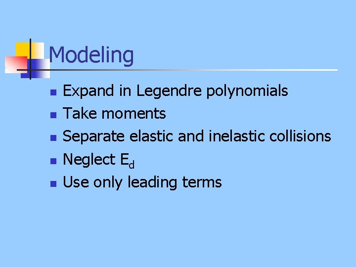 Modeling n n n Expand in Legendre polynomials Take moments Separate elastic and inelastic