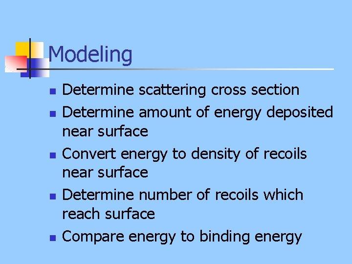 Modeling n n n Determine scattering cross section Determine amount of energy deposited near
