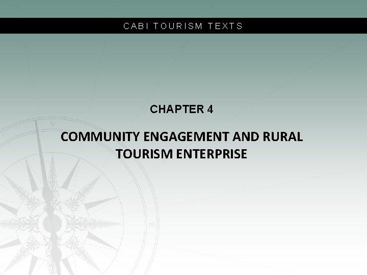 CABI TOURISM TEXTS CHAPTER 4 COMMUNITY ENGAGEMENT AND RURAL TOURISM ENTERPRISE