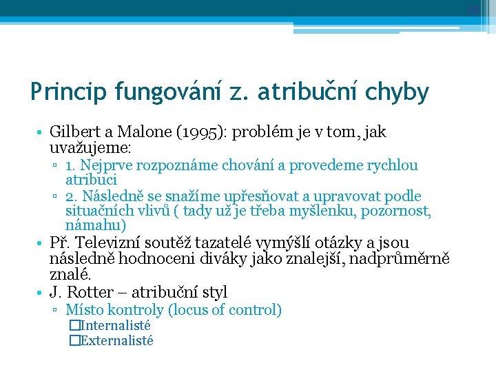 15 Princip fungování z. atribuční chyby • Gilbert a Malone (1995): problém je v