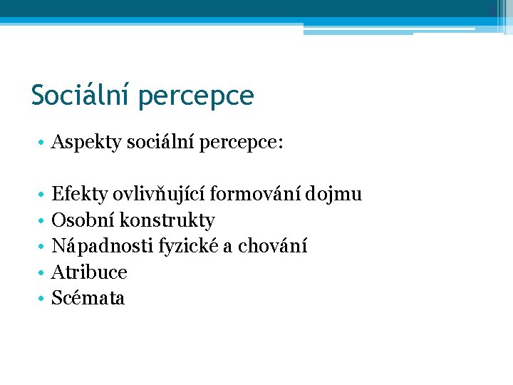 3 Sociální percepce • Aspekty sociální percepce: • • • Efekty ovlivňující formování dojmu